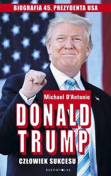Donald Trump. Człowiek sukcesu-D'Antonio Michael