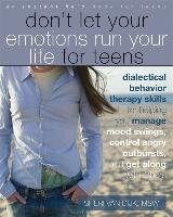 Dont Let Your Emotions Run Your Life for Teens - Dijk Sheri