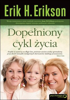 Dopełniony cykl życia-Erikson Erik H., Erikson Joan M.