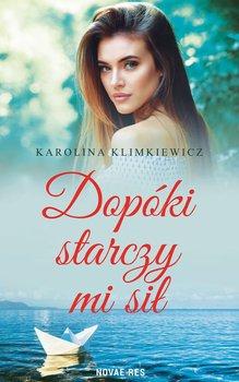 Dopóki starczy mi sił-Klimkiewicz Karolina