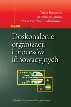 Doskonalenie organizacji i procesów innowacyjnych-Kraśnicka Teresa, Gładysz Bartłomiej, Kucińska-Landwójtowicz Aneta