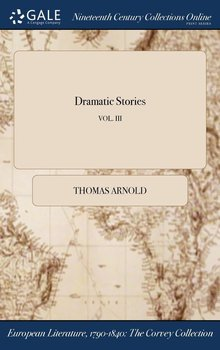 Dramatic Stories; VOL. III - Arnold Thomas