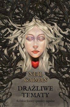 Drażliwe tematy. Krótkie formy i punkty zapalne-Gaiman Neil