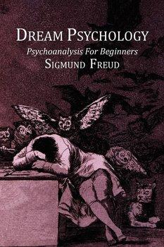 Dream Psychology; Psychoanalysis for Beginners-Freud Sigmund