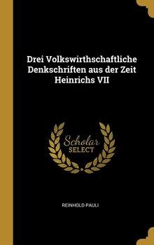 Drei Volkswirthschaftliche Denkschriften aus der Zeit Heinrichs VII-Pauli Reinhold
