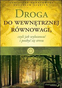 Droga do wewnętrznej równowagi, czyli jak wyluzować i pozbyć się stresu-Ornatowska Agnieszka, Stępień Bogusław