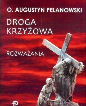 Droga krzyżowa. Rozważania-Pelanowski Augustyn