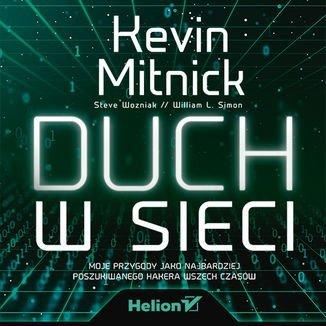 Duch w sieci. Moje przygody jako najbardziej poszukiwanego hakera wszech czasów-Mitnick Kevin, Wozniak Steve, Simon William L.