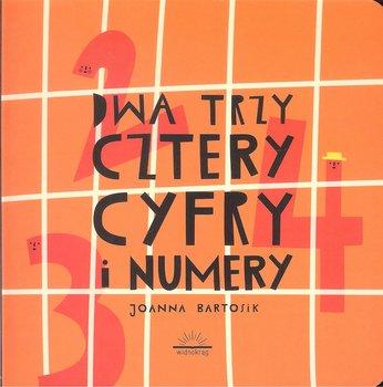 Dwa Trzy Cztery. Cyfry i Numery-Bartosik Joanna