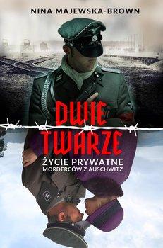 Dwie twarze. Życie prywatne morderców z Auschwitz-Majewska-Brown Nina