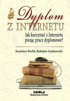 Dyplom z Internetu. Jak korzystac z Internetu pisząc prace dyplomowe?-Zenderowski Radosław, Pawlik Kazimierz