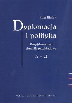 Dyplomacja i polityka. Rosyjsko-polski słownik przekładowy A-D-Białek Ewa