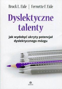 Dyslektyczne talenty. Jak wydobyć ukryty potencjał dyslektycznego mózgu-Opracowanie zbiorowe