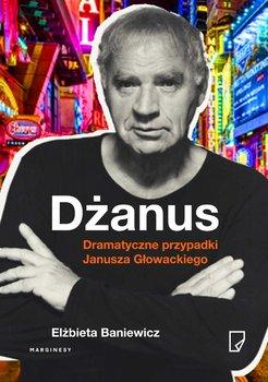 Dżanus. Dramatyczne przypadki Janusza Głowackiego                      (ebook)