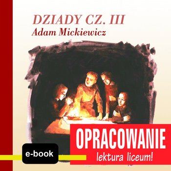 Dziady cz. III (Adam Mickiewicz) - opracowanie-Kordela Andrzej I., Bodych M.