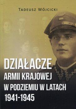 Działacze Armii Krajowej w podziemiu w latach 1941-1945-Wójcicki Tadeusz
