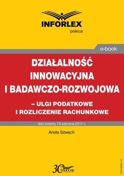 Działalność innowacyjna i badawczo-rozwojowa - ulgi i rozliczenia rachunkowe-Szwęch Aneta