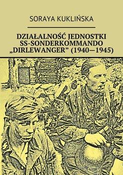 """Działalność jednostki SS-Sonderkommando """"Dirlewanger"""" (1940-1945)-Kuklińska Soraya"""