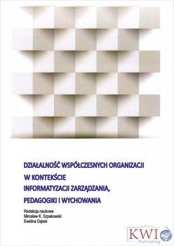 Działalność współczesnych organizacji w kontekście informatyzacji zarządzania, pedagogiki i wychowania                      (ebook)