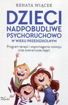 Dzieci nadpobudliwe psychoruchowo w wieku przedszkolnym. Program terapii i wspomagania rozwoju oraz scenariusze zajęć-Wiącek Renata