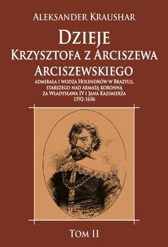 Dzieje Krzysztofa z Arciszewa Arciszewskiego, admirała i wodza Holendrów w Brazylii-Kraushar Aleksander