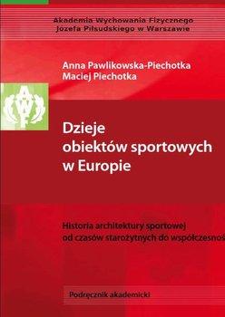 Dzieje obiektów sportowych w Europie. Historia architektury sportowej od czasów starożytnych do współczesności-Opracowanie zbiorowe