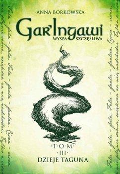 Dzieje Taguna. Gar'Ingawi. Wyspa szczęśliwa. Tom 3-Borkowska Anna