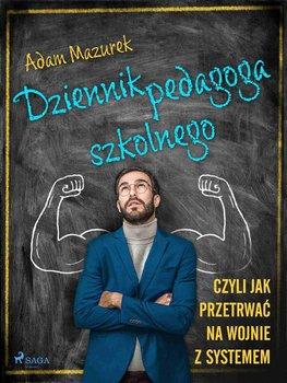 Dziennik pedagoga szkolnego. Czyli jak przetrwać na wojnie z systemem-Mazurek Adam