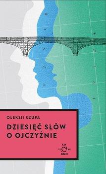 Dziesięć słów o Ojczyźnie-Czupa Ołeksij