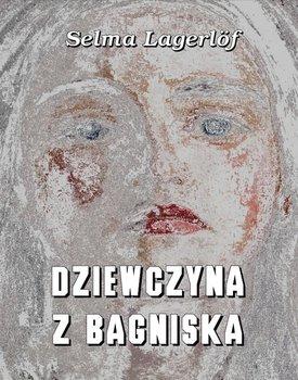 Dziewczyna z bagniska-Lagerlof Selma