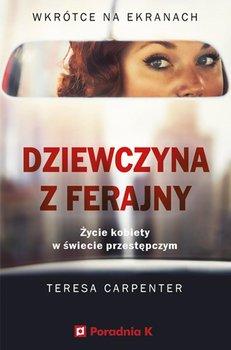 Dziewczyna z ferajny. Życie kobiety w świecie przestępczym-Carpenter Teresa