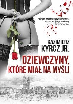 Dziewczyny, które miał na myśli-Kyrcz Kazimierz
