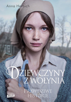 Dziewczyny z Wołynia. Prawdziwe historie-Herbich Anna