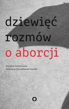 Dziewięć rozmów o aborcji-Skrzydłowska-Kalukin Katarzyna, Romanowska Krystyna