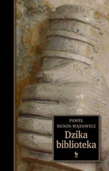 Dzika biblioteka-Dunin-Wąsowicz Paweł