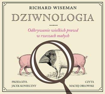 Dziwnologia. Odkrywanie wielkich prawd w rzeczach małych - Wiseman Richard