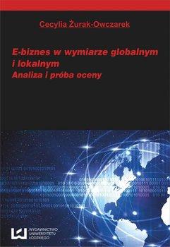 E-biznes w wymiarze globalnym i lokalnym. Analiza i próba oceny                      (ebook)