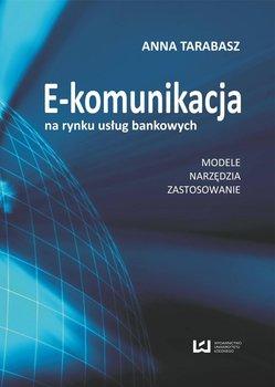 E-komunikacja na rynku usług bankowych. Modele, narzędzia, zastosowanie                      (ebook)