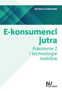 E-konsumenci jutra. Pokolenie Z i technologie mobilne-Grabiwoda Barbara