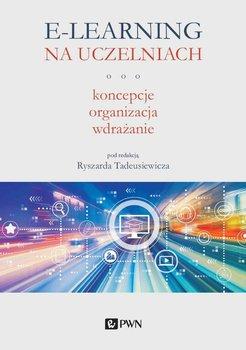 E-learning na uczelniach. Koncepcje, organizacja, wdrażanie-Tadeusiewicz Ryszard