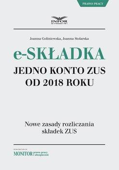 E-składka. Jedno konto ZUS od 2018 roku-Goliniewska Joanna, Stolarska Joanna