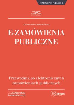 E-Zamówienia publiczne. Przewodnik po elektronicznych zamówieniach publicznych-Gawrońska-Baran Andrzela