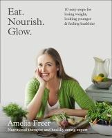 Eat. Nourish. Glow.-Freer Amelia
