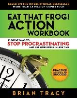 Eat That Frog! Action Workbook: 21 Great Ways to Stop Procrastinating and Get More Done in Less Time-Tracy Brian