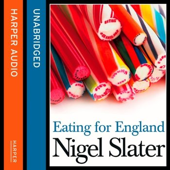 Eating for England: The Delights and Eccentricities of the British at Table-Slater Nigel