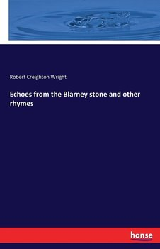 Echoes from the Blarney stone and other rhymes-Wright Robert Creighton