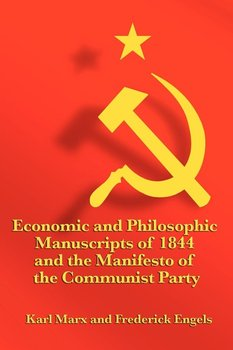 Economic and Philosophic Manuscripts of 1844 and the Manifesto of the Communist Party - Marx Karl