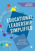 Educational Leadership Simplified: A Guide for Existing and Aspiring Leaders-Bates Bob