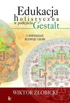 Edukacja holistyczna w podejściu Gestalt-Żłobicki Wiktor