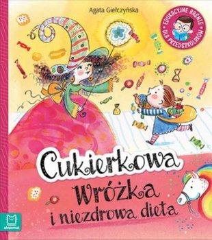 Edukacyjne baśnie dla przedszkolaków. Cukierkowa wróżka i niezdrowa dieta-Giełczyńska Agnieszka